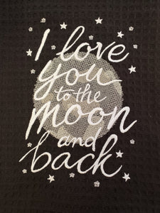 Love You To The Moon and Back Embroidered Tea Towel