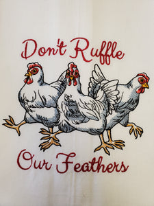 Don't Ruffle Our Feathers Embroidered Tea Towel