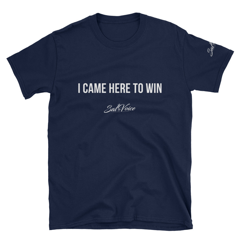 Unisex I Came Here To Win T-shirt