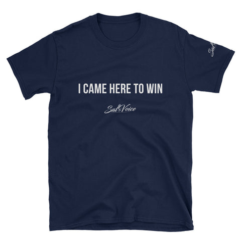 Image of Unisex I Came Here To Win T-shirt