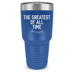 Greatest Of All Time Tumbler - 30 oz