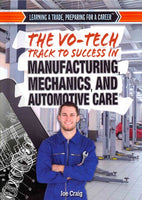 The Vo-Tech Track to Success in Manufacturing, Mechanics, and Automotive Care (Learning a Trade, Preparing for a Career)