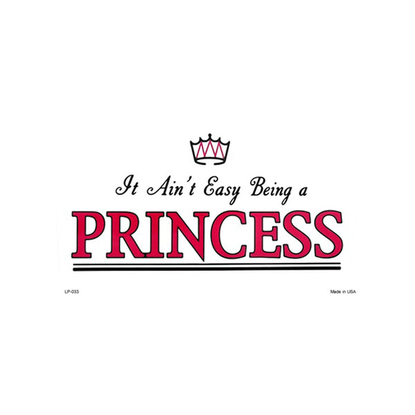 It Ain't Easy Being A Princess Novelty Vanity Metal License Plate Tag Sign