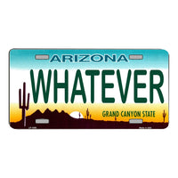 WHATEVER Arizona Novelty State Background Vanity Metal License Plate Tag Sign