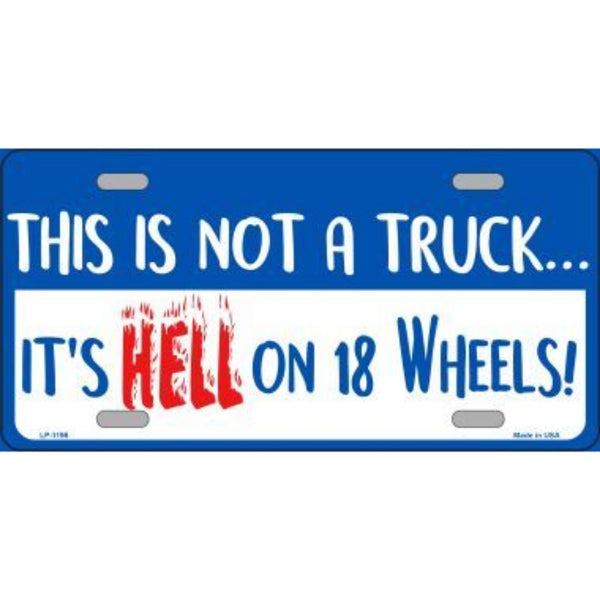 Not A Truck Hell On 18 Wheels Novelty Vanity Metal License Plate Tag Sign
