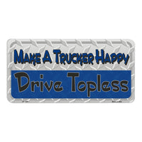 Make A Trucker Happy Drive Topless Novelty Vanity Metal License Plate Tag Sign