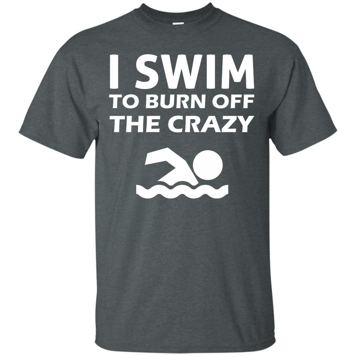 I Swim To Burn Off The Crazy Funny Swimmer T-Shirt
