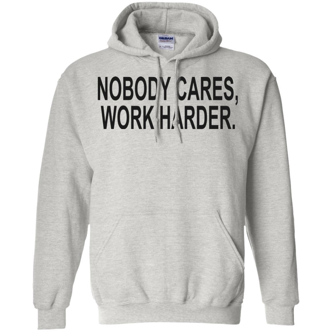 Nobody Cares, Work Harder Funny Slogan Motivational