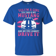 Im Girl Yes This Is My Mustang No You Cannot Drive T-Shirt