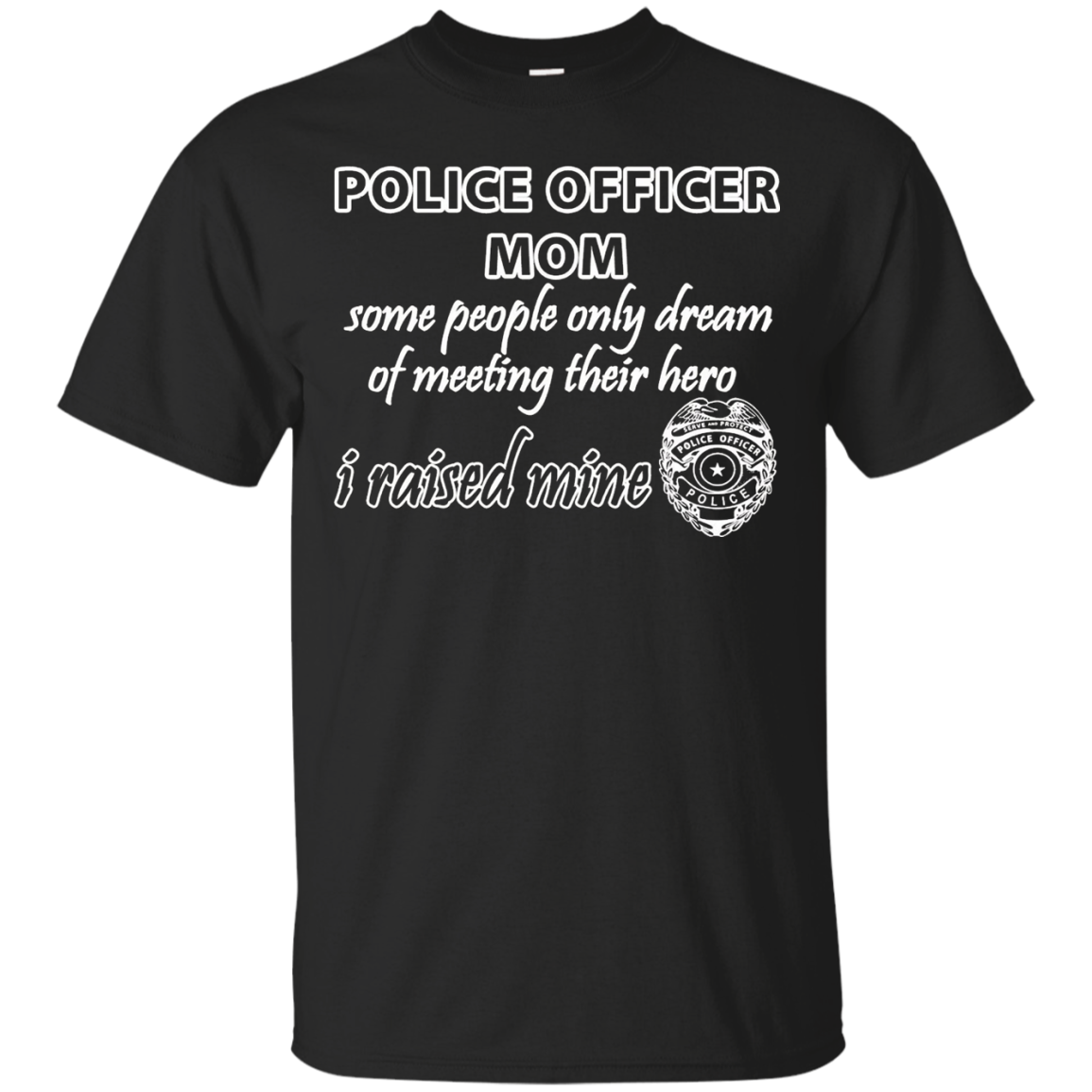 Police Officer Mom-I Raised My Hero-Law Enforcement Gift