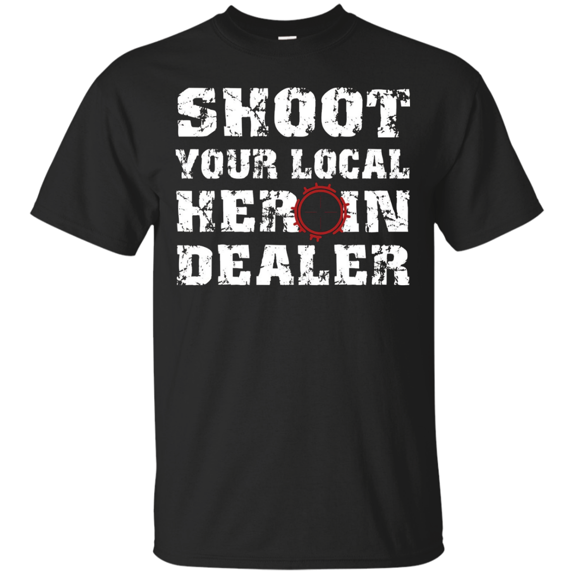 Shoot Your Local Heroin Dealer T-Shirt