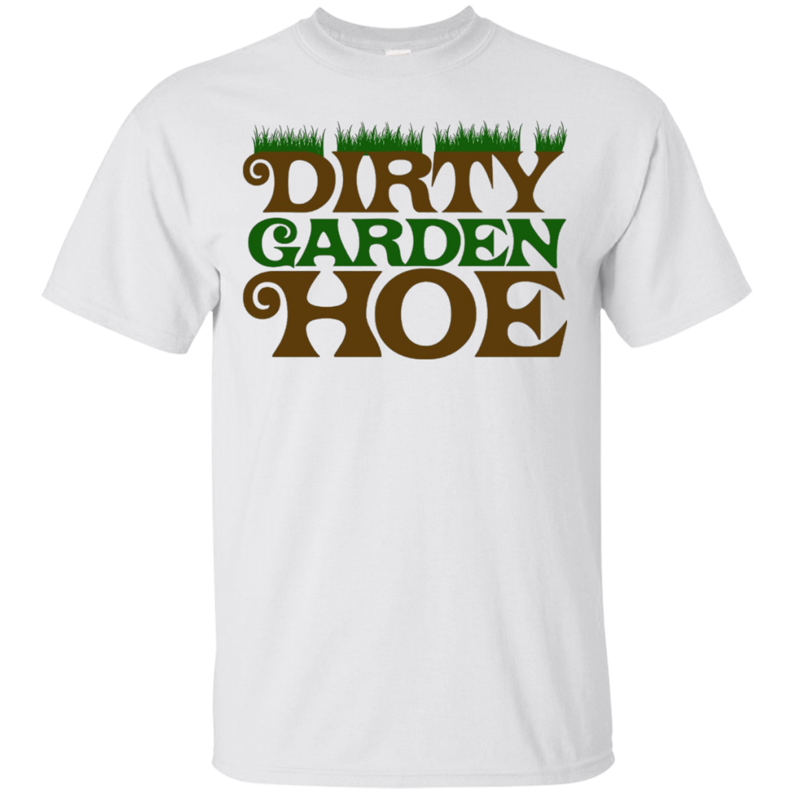 Dirty Garden Hoe Shirt Flowers & Greenhouse T-Shirt