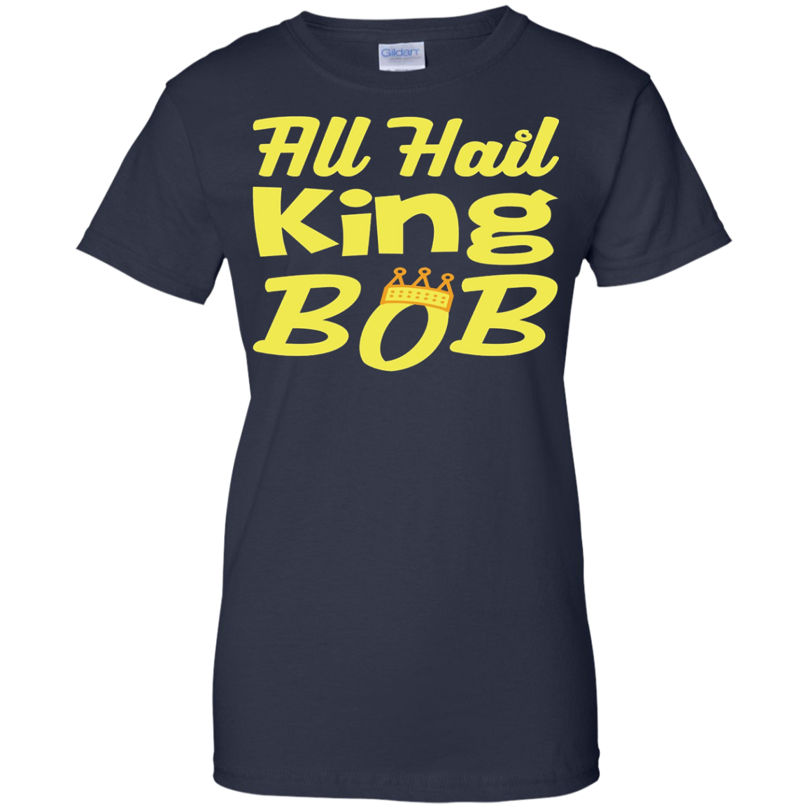 All Hail King Bob - Funny Royal T-Shirt