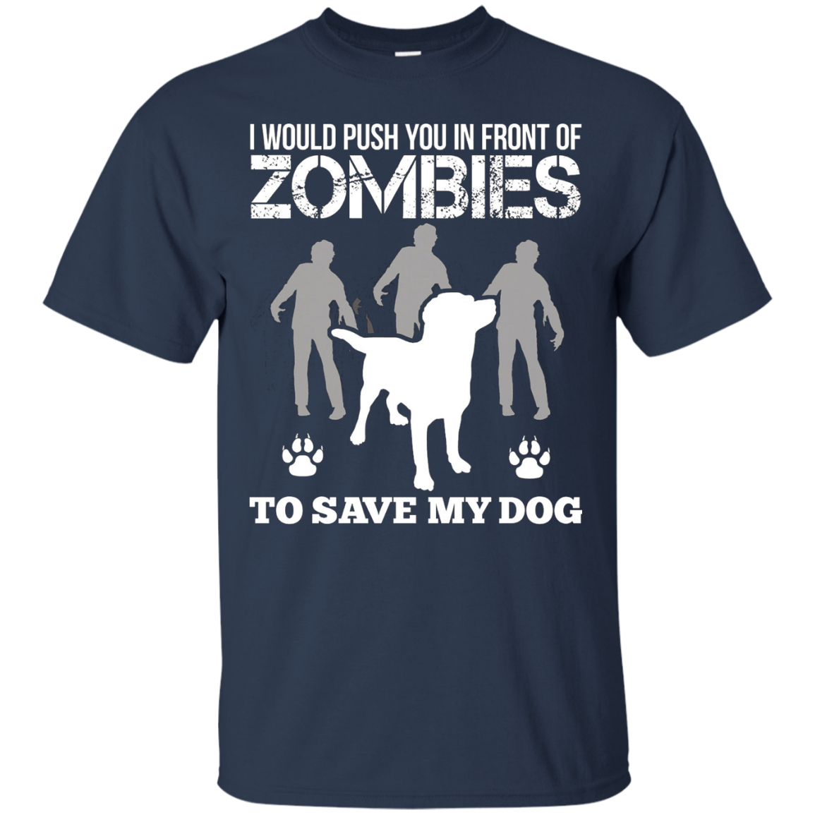 I Would Push You in Front of Zombies to Save My Dog Funny