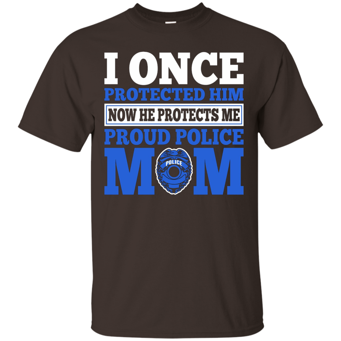 Once Protected Him Now He Protect Me Proud Police Mom Tshirt