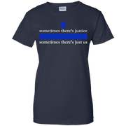 Police-Sometimes There's Justice-Sometimes There's Just Us T-Shirt