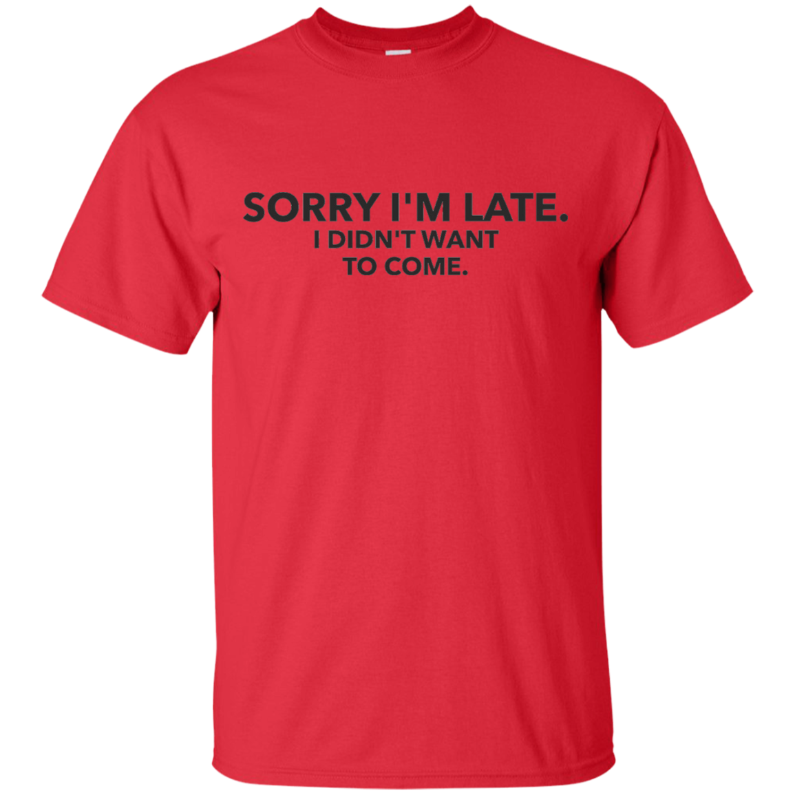 Sorry I'm Late. I Didn't Want to Come Relaxed Fit Tee Shirt