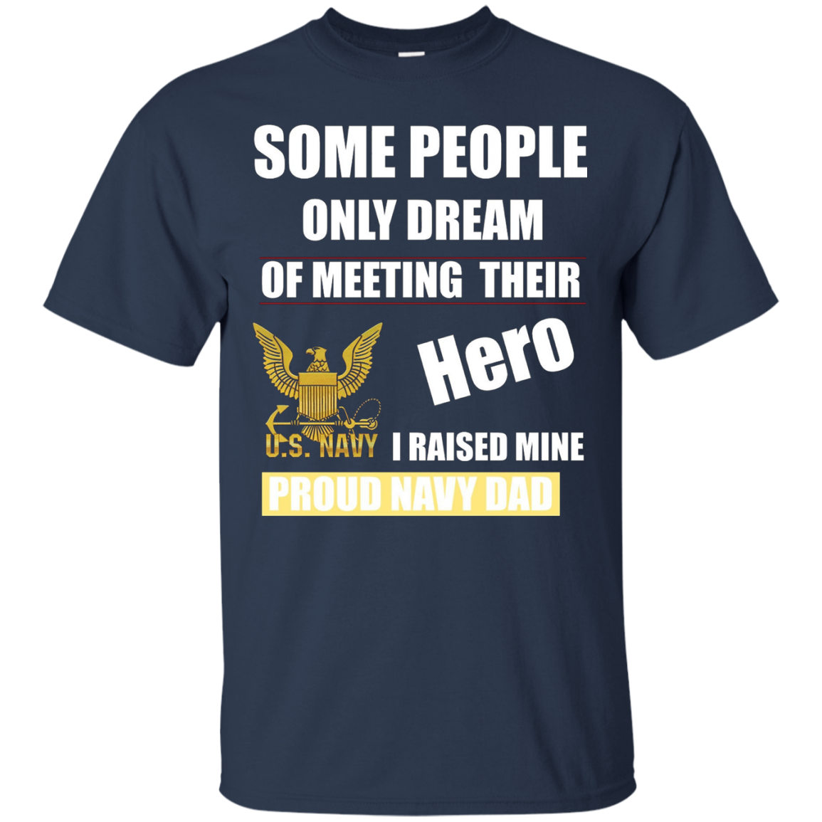 I Raised My Hero Proud US Navy Military Dad Father T-Shirt
