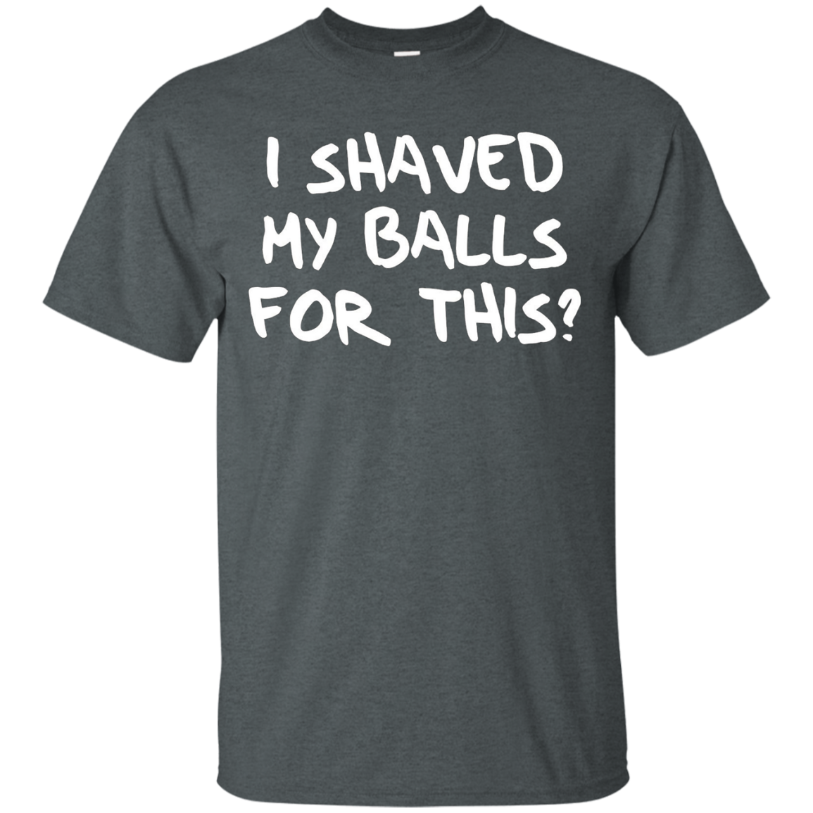 I shaved my balls for this shirt