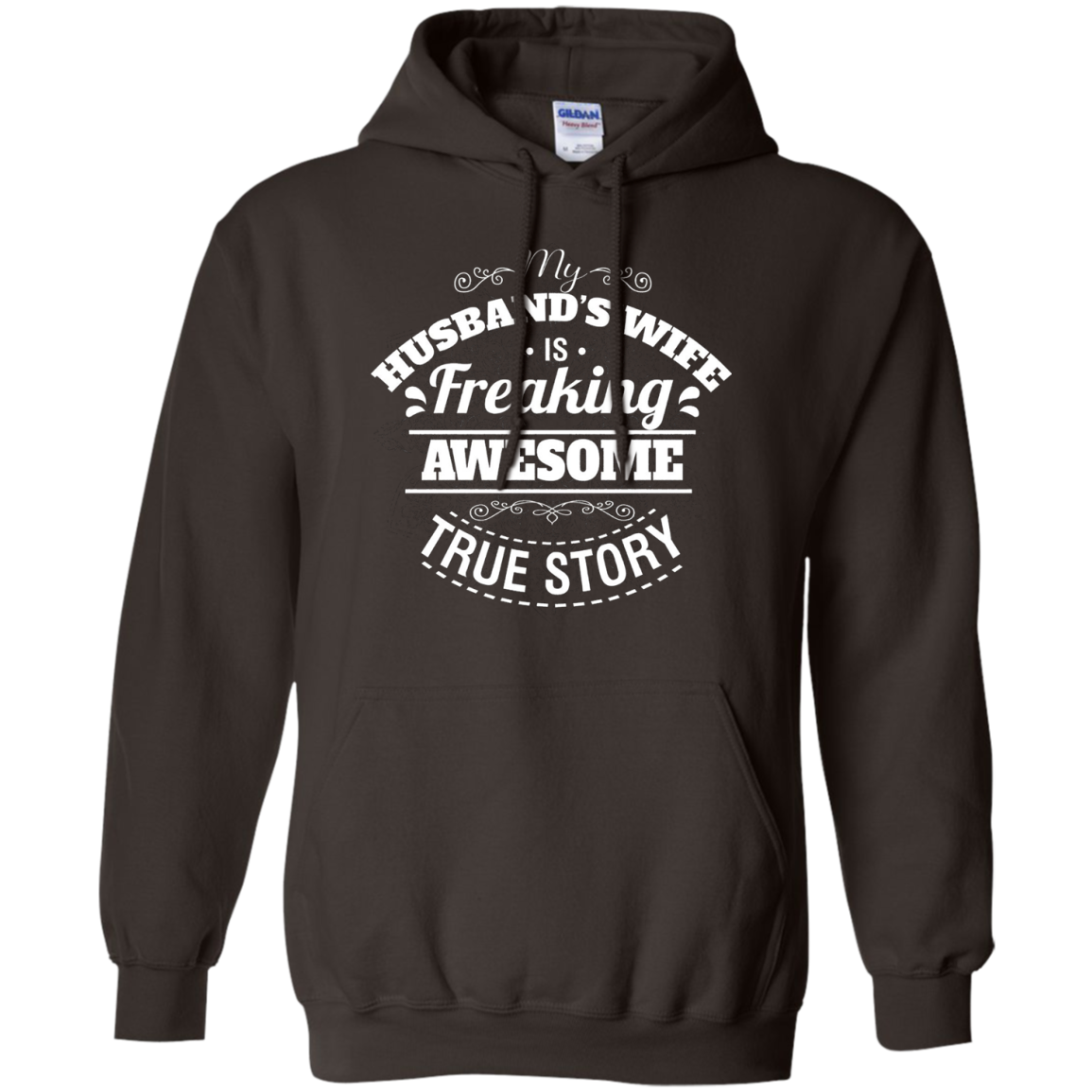 My Husband's Wife Is Freaking AWESOME - True Story Shirt