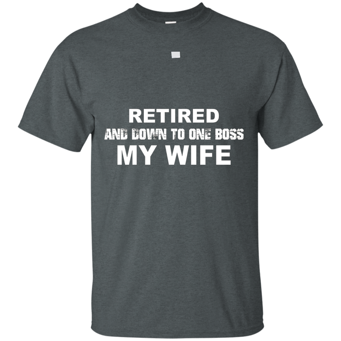 RETIRED and Down To One BOSS My WIFE T-Shirt