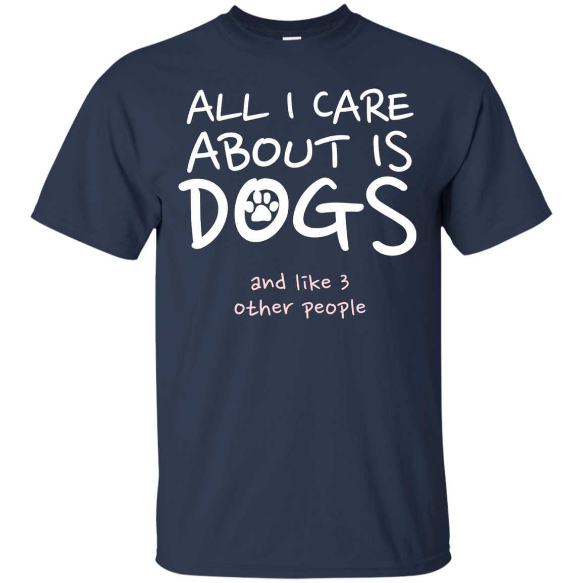 All i care about is dogs and like 3 other people t shirt