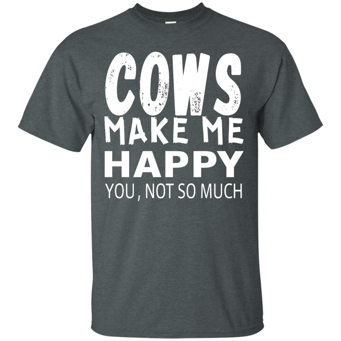Cows Make Me Happy You Not So Much Animal Lover T-Shirt Tee