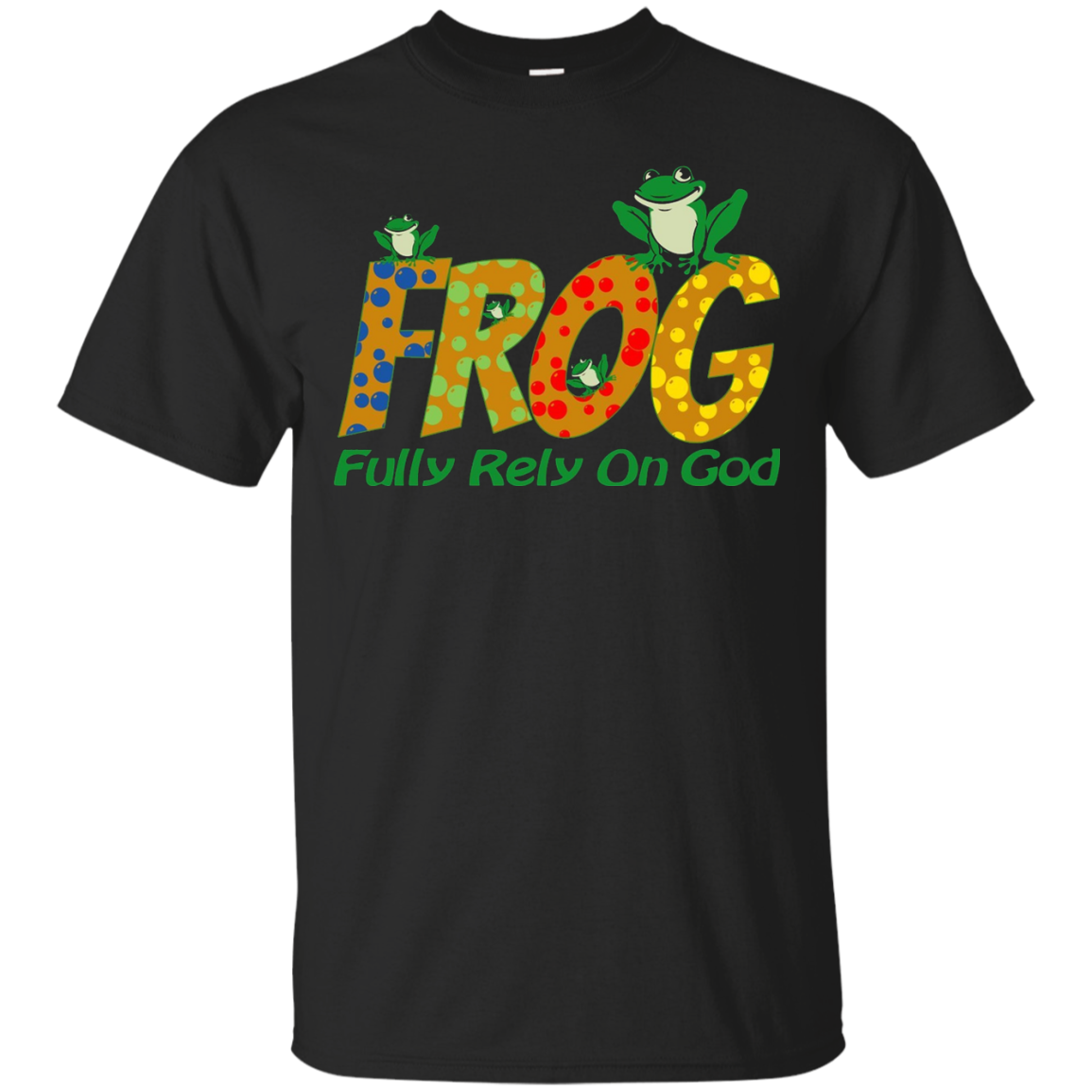 FROG Fully Rely On God Faith Religion Belief Christ T-Shirt