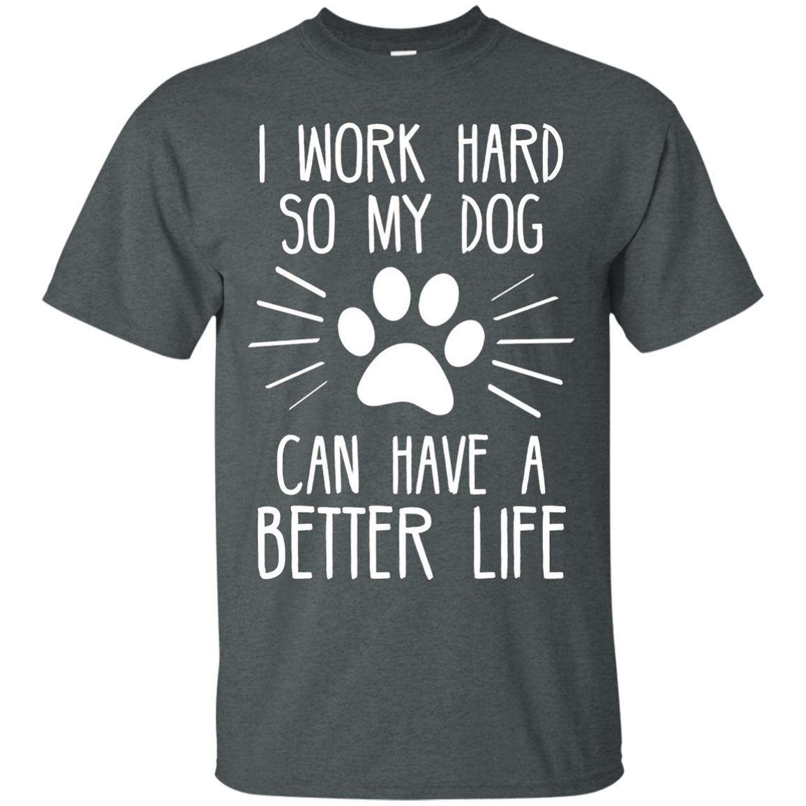 I Work Hard So My Dog Can Have A Better Life Shirt