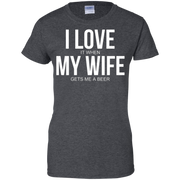 Men's Funny I Love (it when) My Wife (gets me a beer) T-shirt