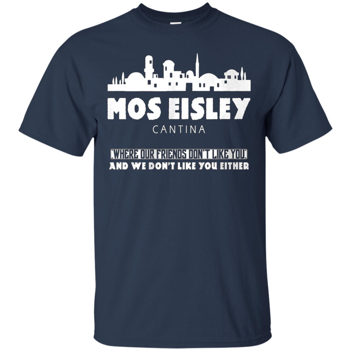 Mos eisley shirt - Where our friends don't like you and ...