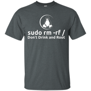 sudo rm -rf Don't Drink And Root Linux T-Shirt