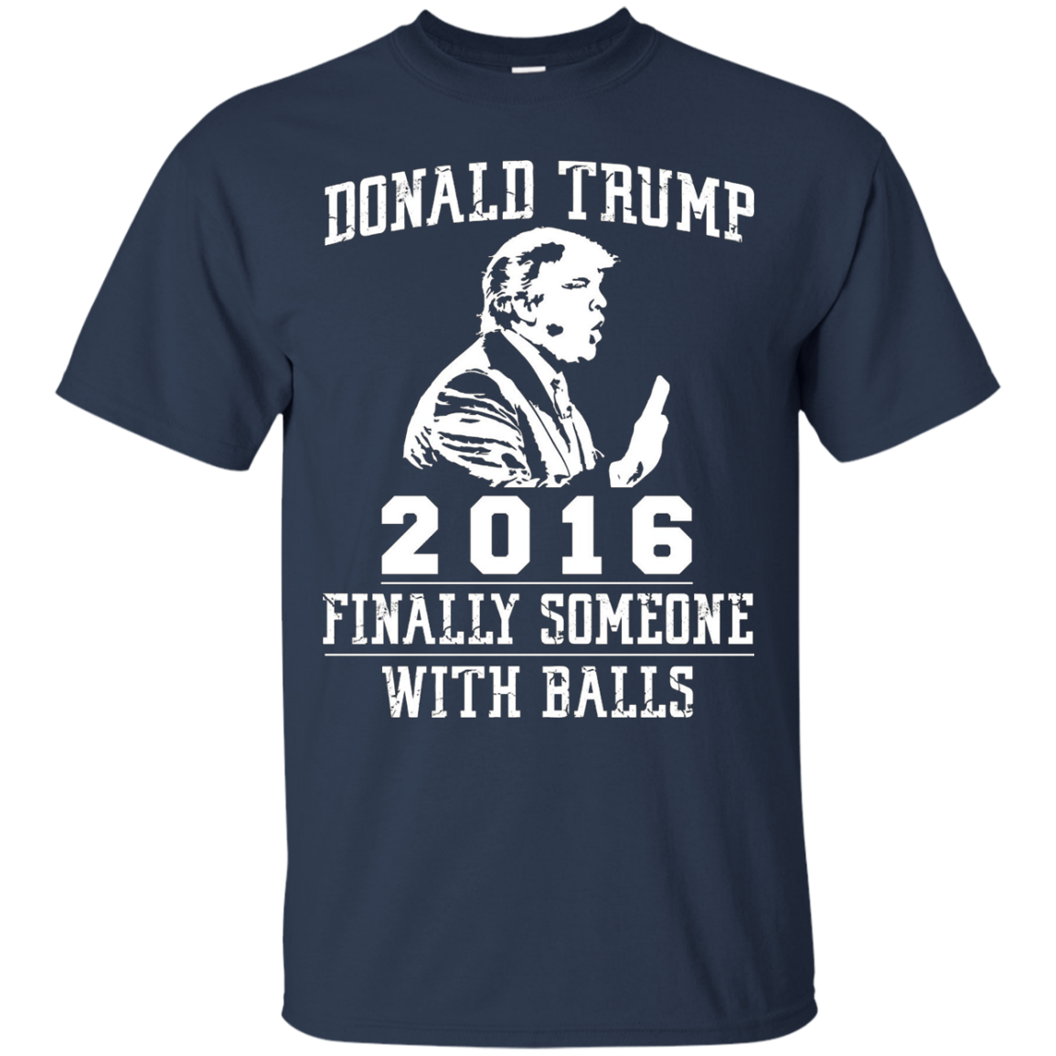 Donald Trump Finally Someone Balls T-shirts For Prison 2016