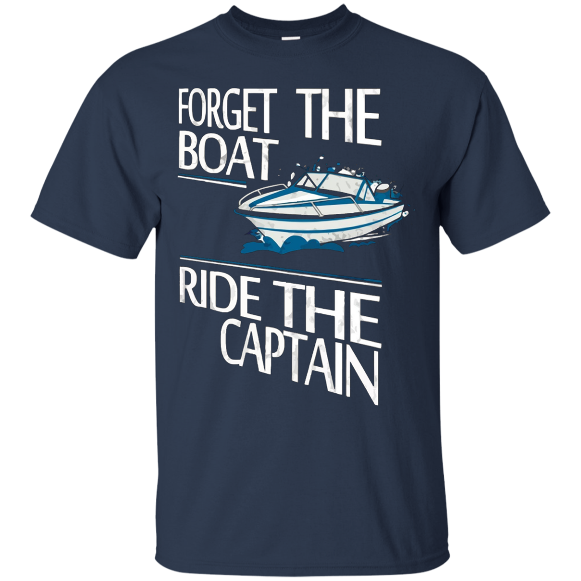 Forget the Boat Ride The Captain TShirt