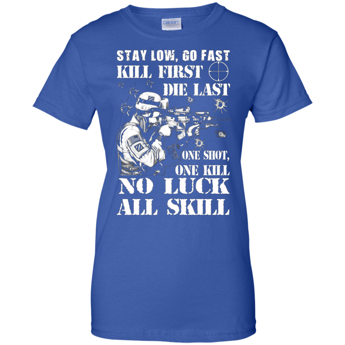 Infantry T-shirt , stay low, go fast kill first die last one