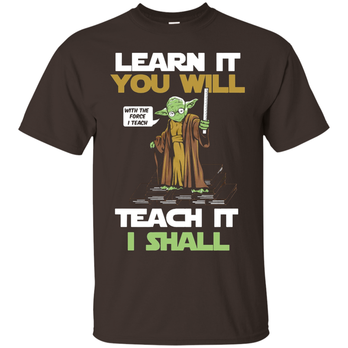 learn it you will teach it i shall tshirt