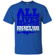 All Lives Matter Except Isis Fuck Those Guys – Gun Tshirt
