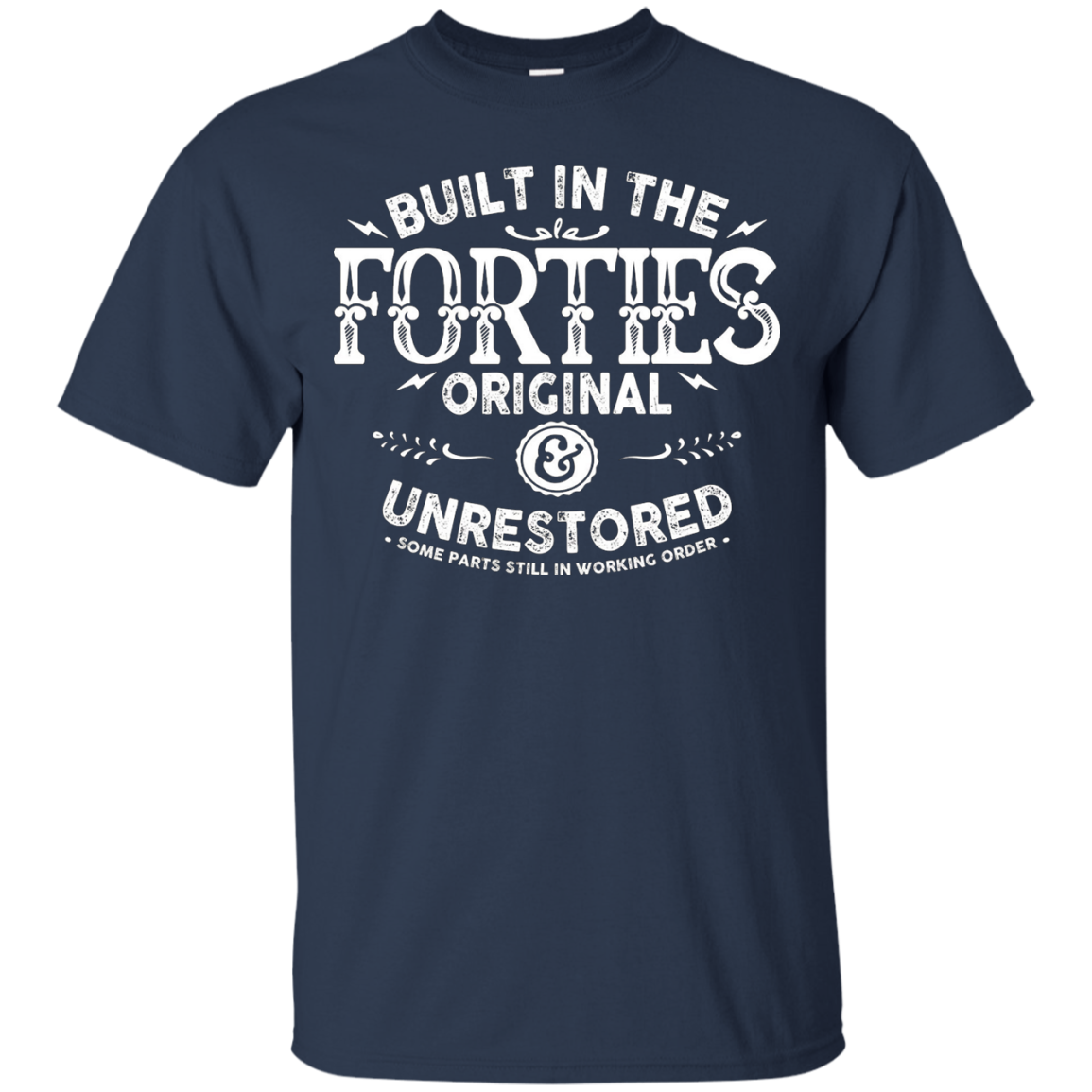 Built In The Forties Original And Unrestored T-shirt