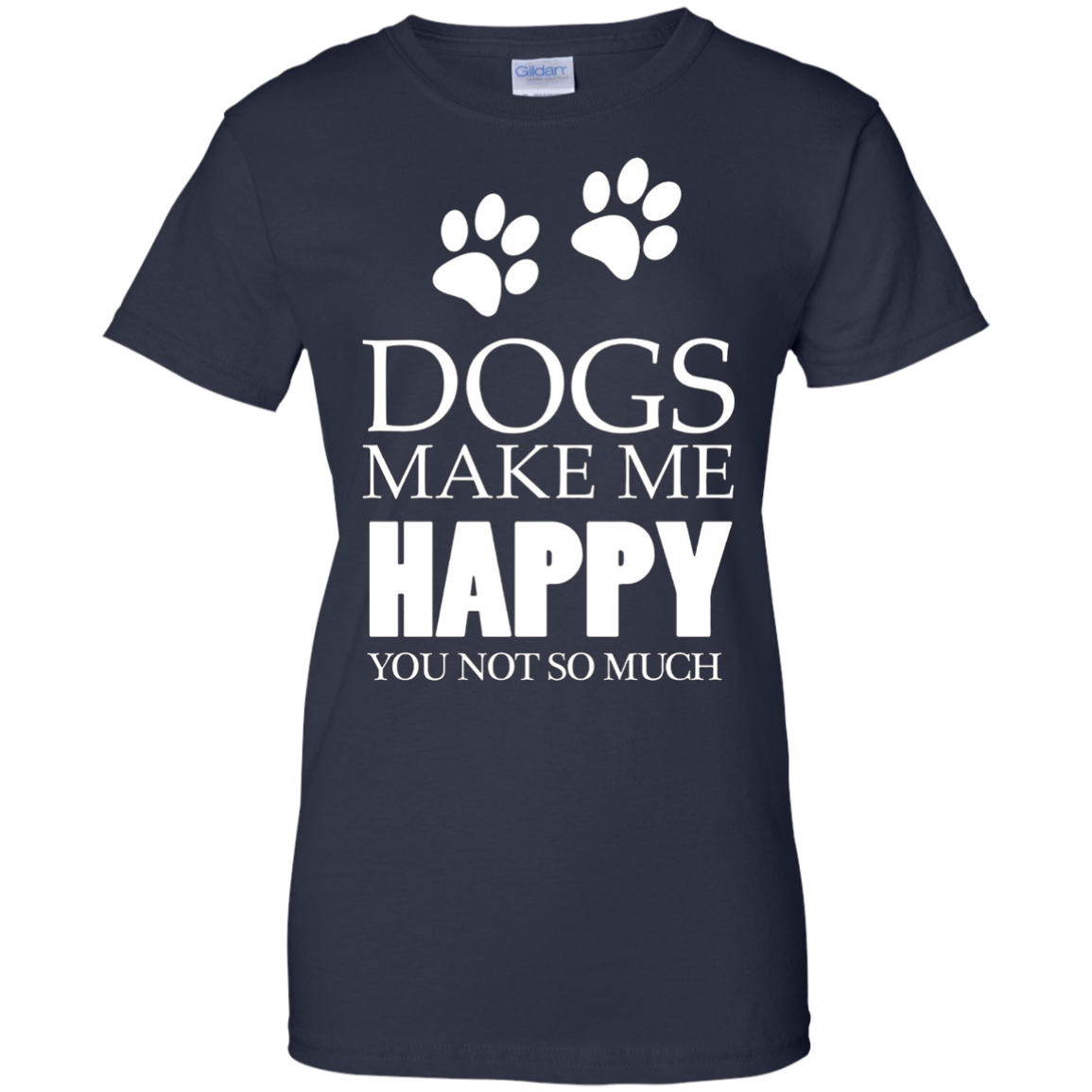 Dogs Make Me Happy You Not So Much T-Shirt - I Love Dogs T-Shirt