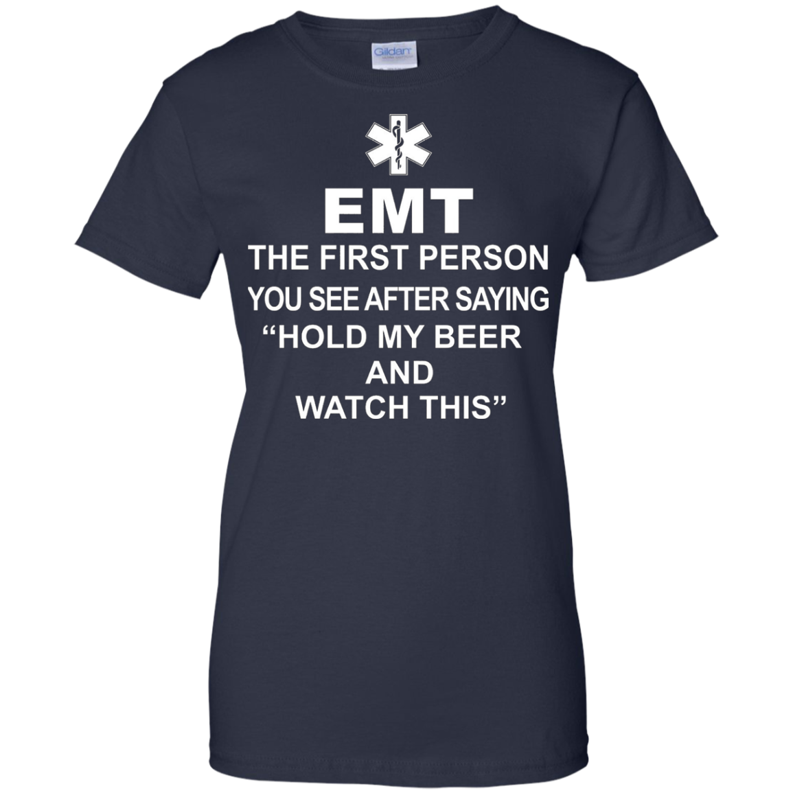 EMT T-shirt , EMT The first person you see after saying hold