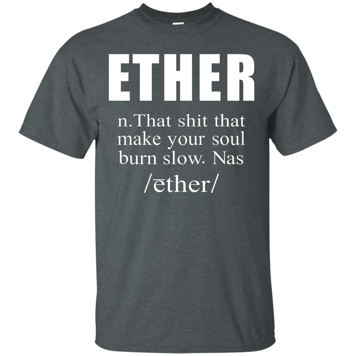 ETHER That shit that make your soul burn slow Tshirt Gift
