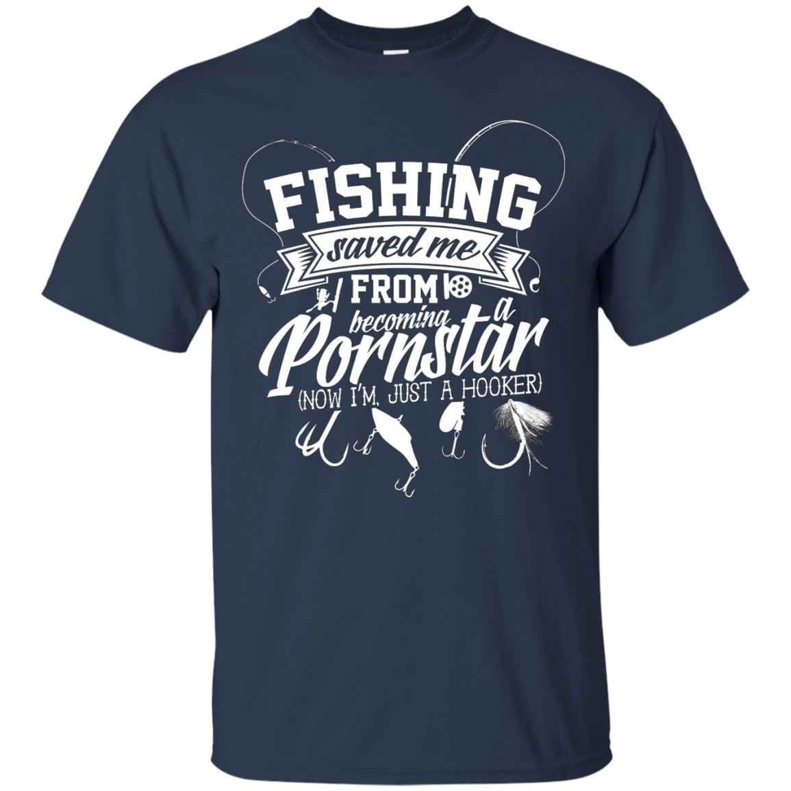 Fishing Saved Me From Becoming A Porn Star T-shirt