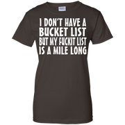 I Don't Have A Bucket List But My Fuckit Fuck It List T-Shirt
