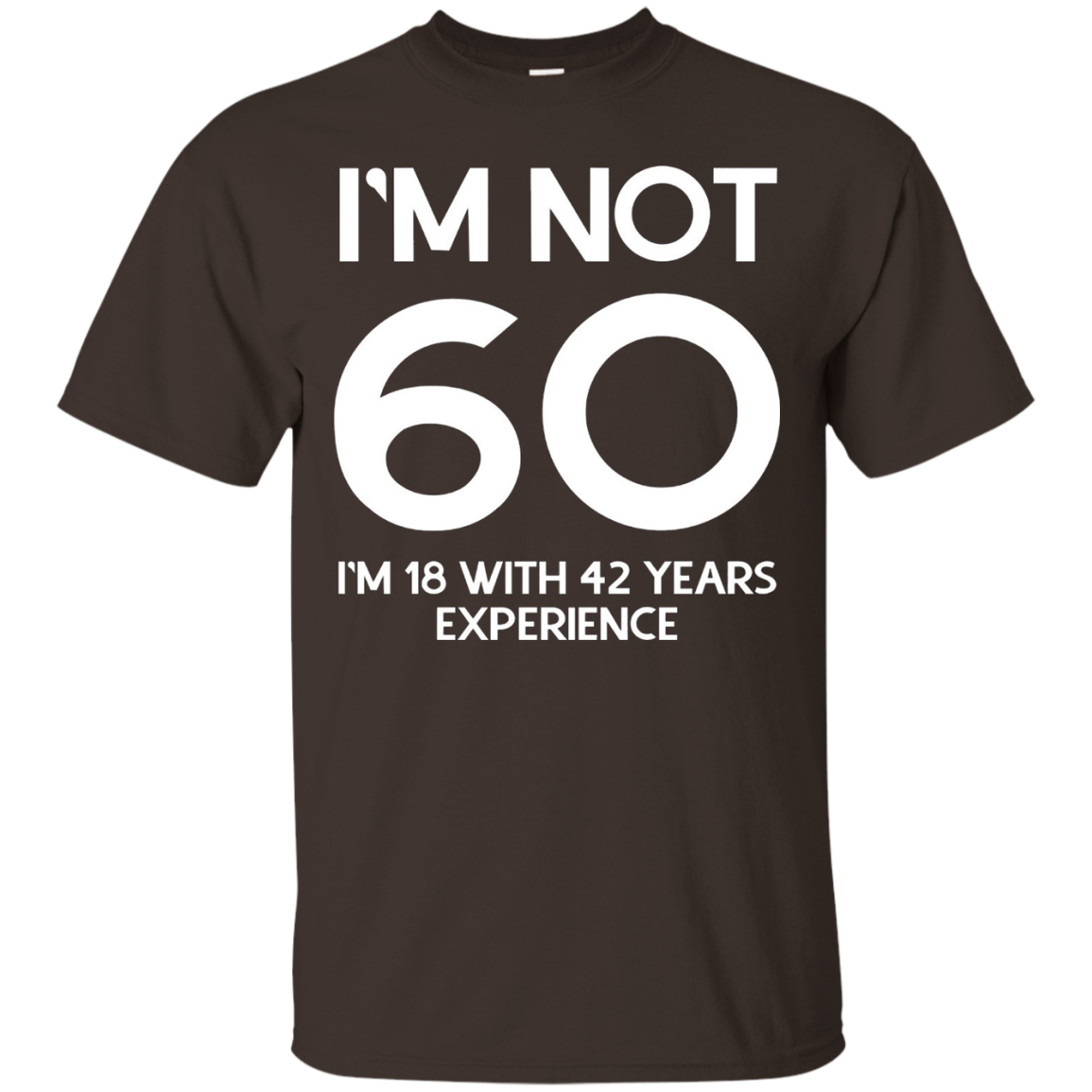 I'm not 60 i'm 18 with 42 years experience birthday shirt
