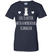 Life Is Better With A Miniature Schnauzer Cute Dog Lover Parent Owner Gift T-Shirt