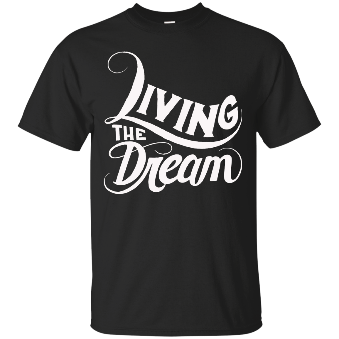 Living The Dream - Inspirational Motivational T Shirt