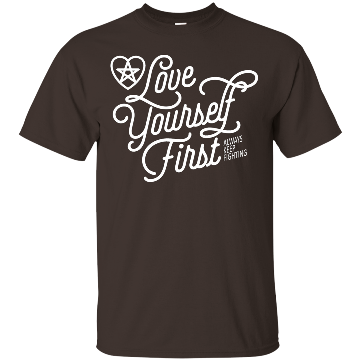 Love Yourself First Always Keep Fighting T-Shirt