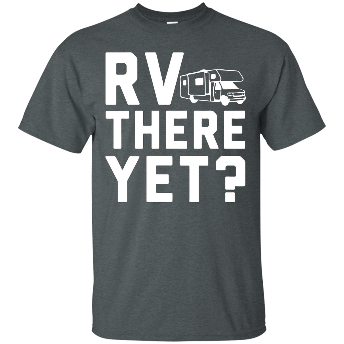RV There Yet Life Road Trip Travel Vacation Traveling Tee