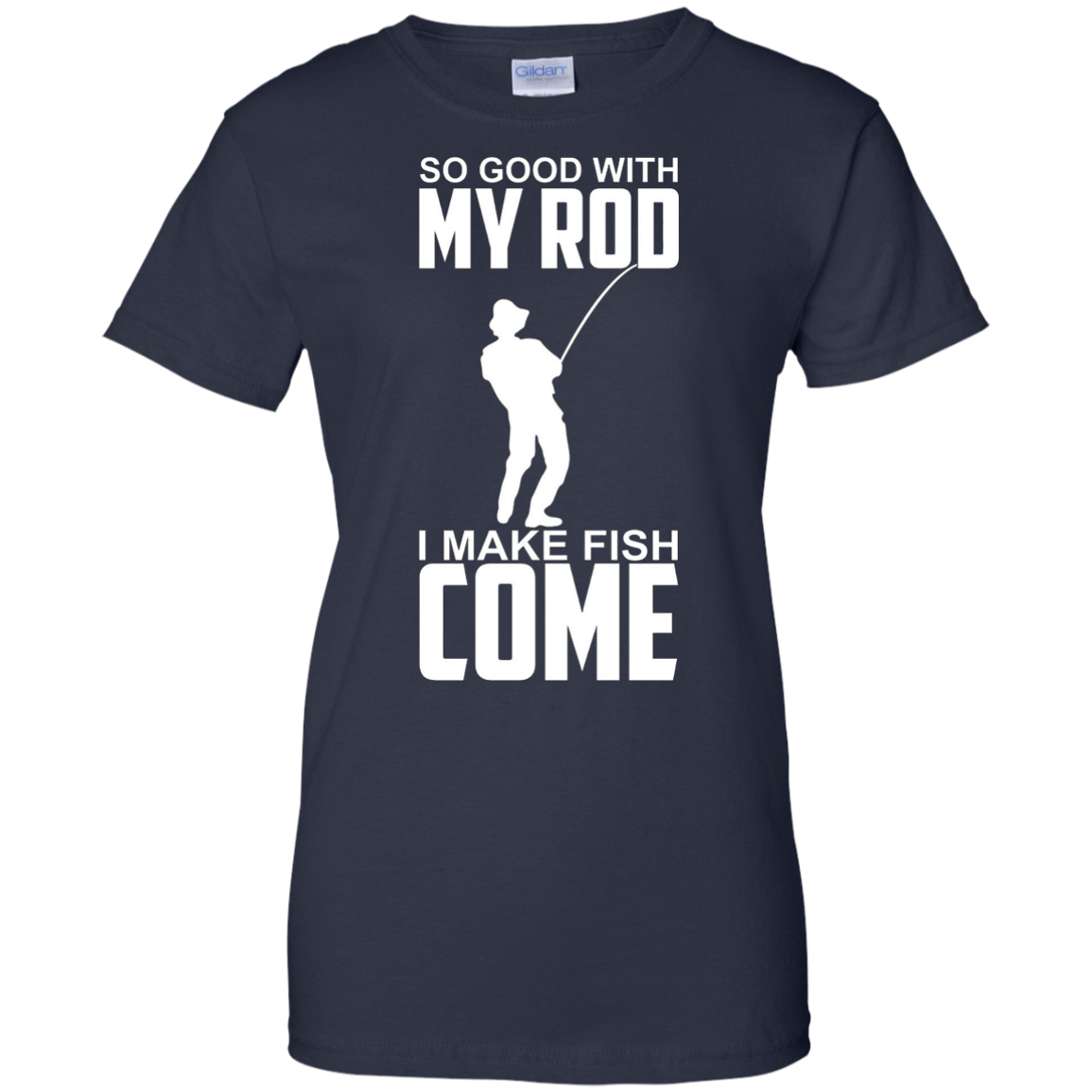 So Good With My Rod I Make Fish Come - Funny Fishing Shirt