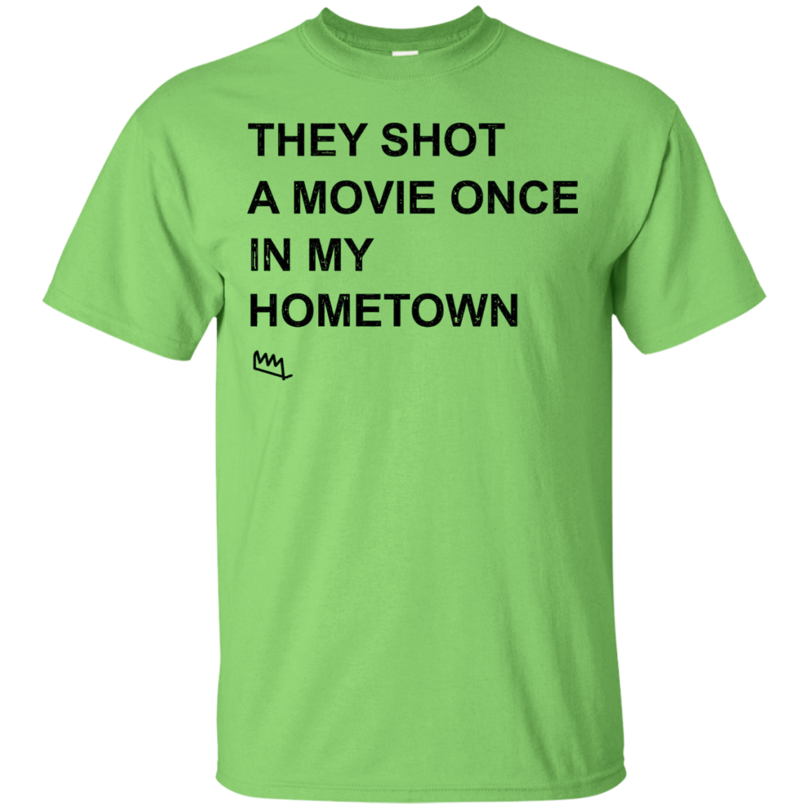 They Shot A Movie Once In My Hometown T-shirt